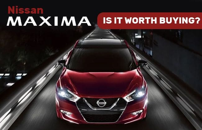 Nissan Maxima - Is it worth buying?