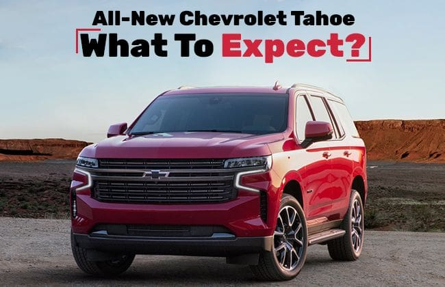Chevrolet Tahoe - What to expect?